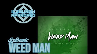 "ICEBURGH APPROVED: Epidemic ""Weed Man"" Single REACTION & REVIEW"