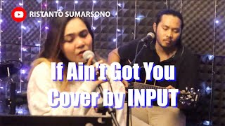If Aint Got You (Cover Version) by INPUT - Alicia