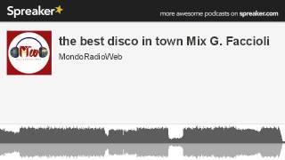 the best disco in town Mix G. Faccioli (parte 2 di 2, creato con Spreaker)