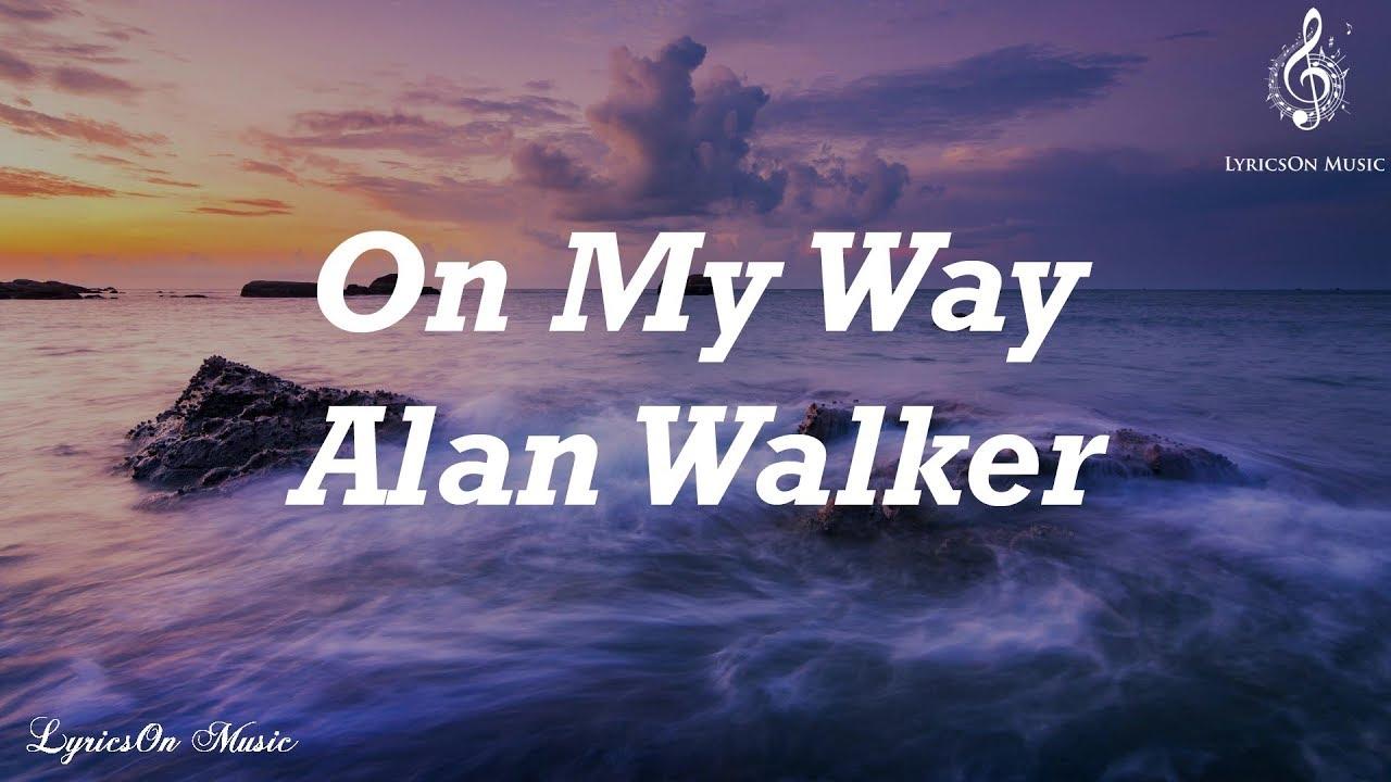 Alan Walker - On My Way Lyrics || Lyrics On Music - YouTube