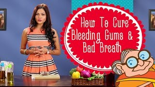 Top Best Ways to Cure Bleeding Gums and Bad Breath   Indian Natural Home Remedies For Bleeding Gums