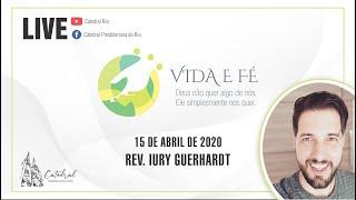 Vida e Fé | Rev. Iury Guerhardt | 15.04.2021