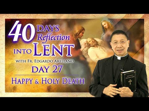 40 Days Reflection into Lent DAY 27 HAPPY AND HOLY DEATH