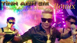 Tình Anh Em (remix) - Trịnh Tuấn Vỹ feat DJ Shin