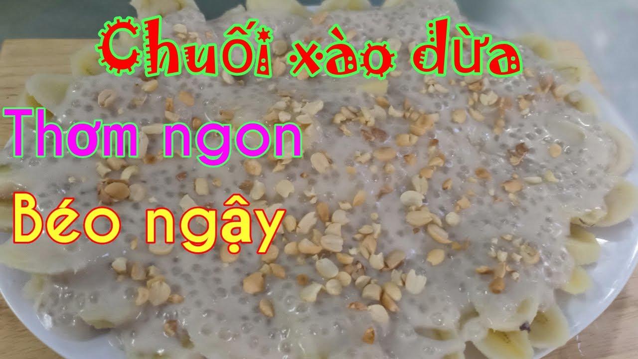 Làm chuối xào dừa giống bà ngoại 75 tuổi gánh gần hai tiếng ở Sài Gòn.