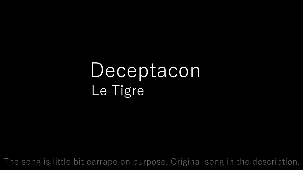 Deceptacon - Le Tigre (TikTok Trend) (Everything you feel is alright)