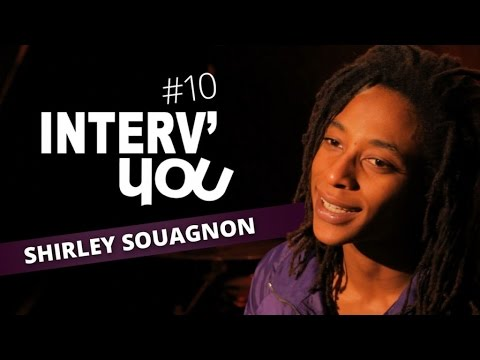 Interv'YOU #10 - SHIRLEY SOUAGNON