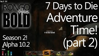 Let's Play - 7 Days to Die - Season 2 - Episode 14 - Adventure Time Part 2!