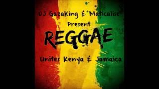DJ GazaKing & Maticalise Present REGGAE UNITES KENYA & JAMAICA