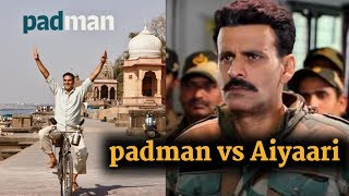 Padman vs Aiyaari | Akshay Kumar | Manoj Bajpayee | Sidharth Malhotra