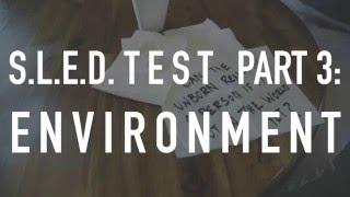S.L.E.D. Test Part 3: Environment