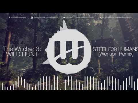 The Witcher 3 OST: ...Steel for Humans (Wenson remix) [Free Download]