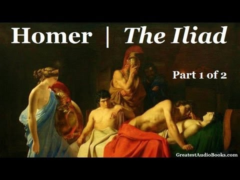 THE ILIAD by Homer (Part 1 of 2) - FULL AudioBook | Greatest