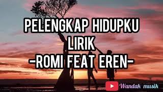 Download lagu Pelengkap hidup -romi feat eren (full lirik)