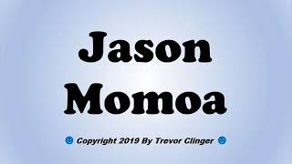 How To Pronounce Jason Momoa