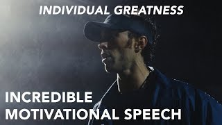 Incredible Motivational Speech // INDIVIDUAL GREATNESS
