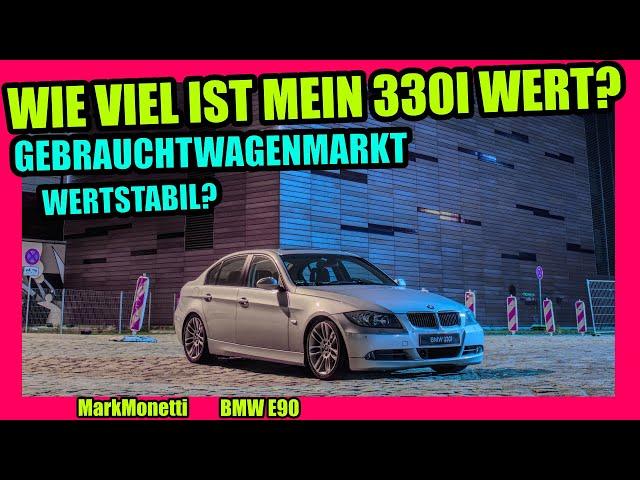 Was ist mein E90 noch Wert? Gebrauchtwagenmarkt BMW E90 330i | N52B30 MarkMonetti