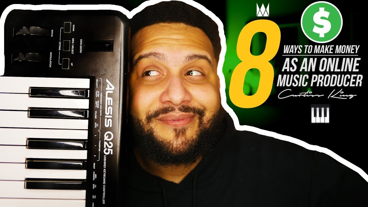 8 Ways To Make Money Online As A Music Producer | Curtiss King