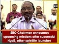 ISRO Chairman announces upcoming missions after successful HysIS, other satellite launches