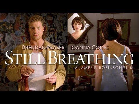 STILL BREATHING   Brendan Fraser, Joanna Going James F. Robinson director