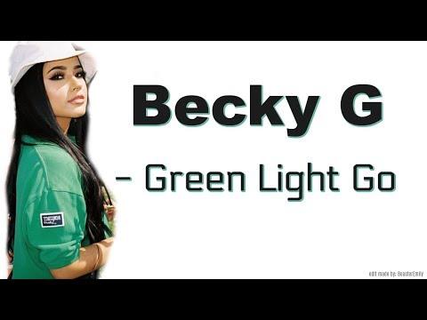 Becky G - Green Light Go (lyrics) HIGH QUALITY