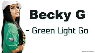 Becky G - Green Light Go (lyrics) HIGH QUALITY