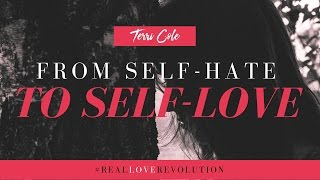 Learning to LOVE YOURSELF - How to go from Self Hate to Self Love - 2016