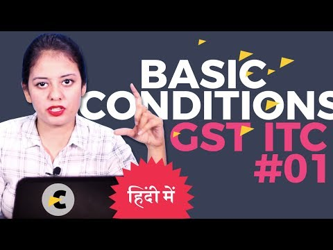 GST ITC #01: Basic conditions for ITC in GST - in Hindi By CA Shaifaly Girdharwal