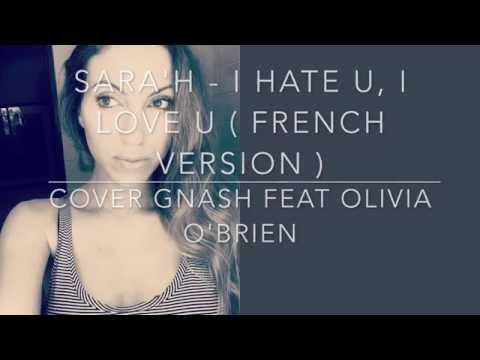 SARA'H - I hate u, I love u ( French version ) - Cover Gnash (ft Olivia O'brien)