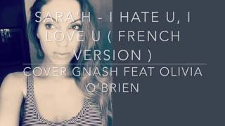 I hate u, I love u ( French version ) Gnash ft. Olivia O'brien ( Sara'h Cover )
