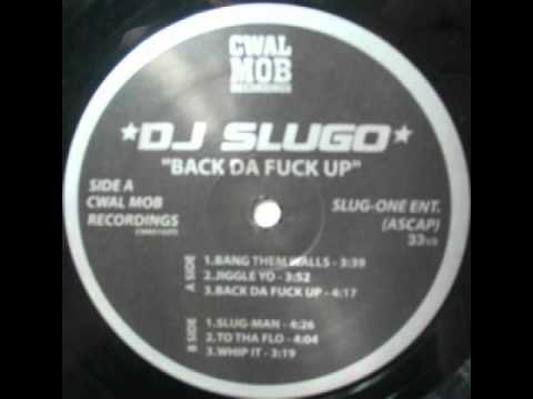 DJ Slugo  -  Back Da Fuck Up