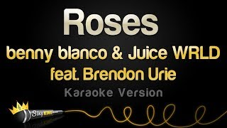 benny blanco & Juice WRLD ft. Brendon Urie - Roses (Karaoke Version)