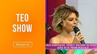 Teo Show (11.03.2019) - Iulia Dumitrache, proiect balcanic de exceptie, dupa 40 de premii ...