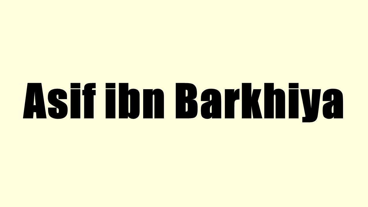 Hazrat Asif bin Barkhiya r.a