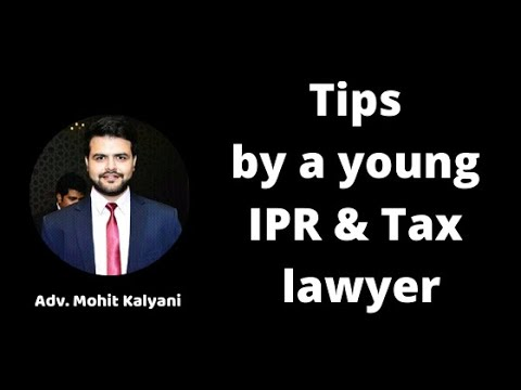 Some tips from a young IPR & TAX law practitioner in India