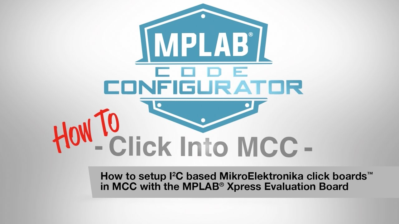 How To Click Into MCC Tutorial #2 - How to Setup I2C-Based MikroElektronika  click boards™ in MCC
