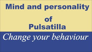 Mind and personality of Pulsatilla پلسٹلا