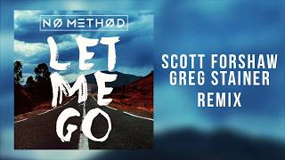 Download No Method - Let Me Go (Scott Forshaw & Greg Stainer Remix) MP3 song and Music Video