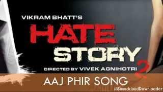 Aaj Phir Hate Story 2 by Arijit Singh