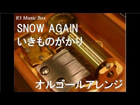 SNOW AGAIN/いきものがかり【オルゴール】