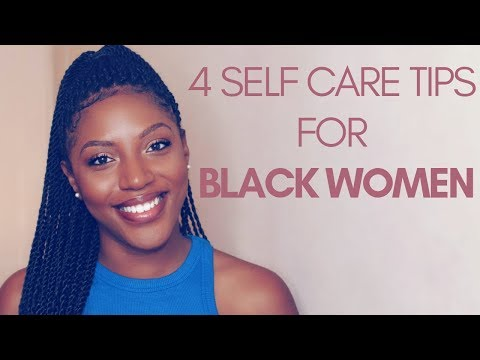 How Do I Practice Self Care? | Four Tips for BLACK WOMEN