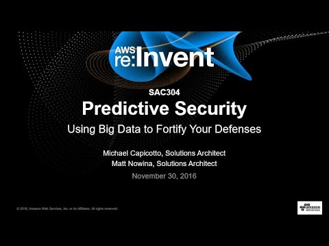 AWS re:Invent 2016: Predictive Security: Using Big Data to Fortify Your Defenses (SAC304)