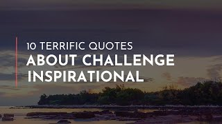 10 terrific Quotes about Challenge Inspirational / Trendy Quotes / Quotes for children