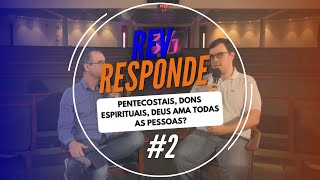Pentecostais, Dons espirituais, Deus ama todas as pessoas?  | Rev Responde #2 | Projeto 3.16