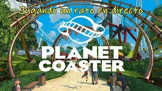 Planet Coaster || Jugando un rato