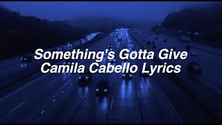 Gambar cover Something's Gotta Give || Camila Cabello Lyrics