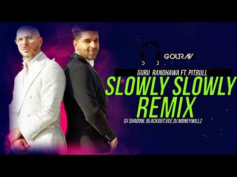 slowly-slowly-(remix)-|-guru-randhawa-ft.-pitbull-|-dj-shadow,-blackout,-vee,-dj-moneywillz