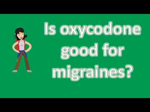 Is oxycodone good for migraines ?   Top Health FAQ Channel