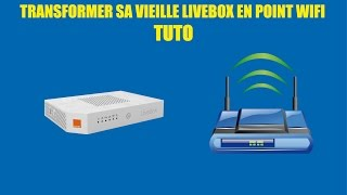 RECYCLER UNE VIEILLE LIVEBOX EN POINT WIFI