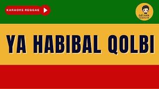 YA HABIBAL QOLBI (Karaoke Reggae Version) By Daehan Musik